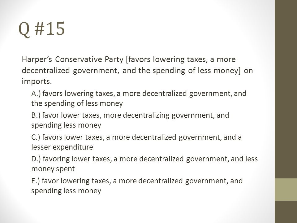 Q #15 Harper's Conservative Party [favors lowering taxes, a more decentralized government, and the spending of less money] on imports.